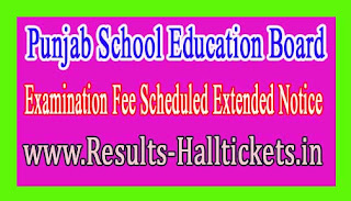 Punjab School Education Board Punjab Examination Fee Scheduled Extended Notice