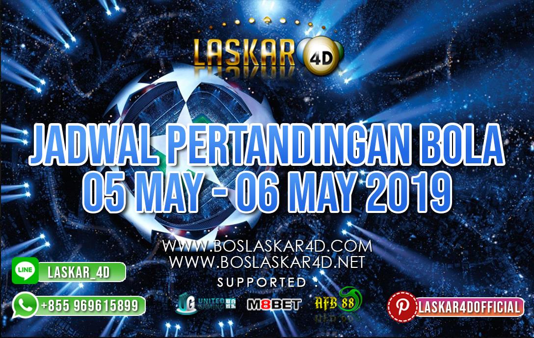 JADWAL PERTANDINGAN BOLA 05 – 06 MAY 2019
