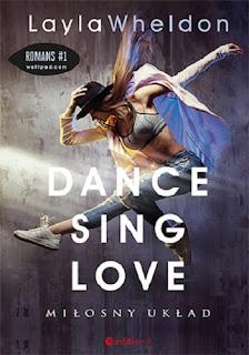 Dance, sing, love. Miłosny układ - Layla Wheldon (NASZ PATRONAT MEDIALNY)