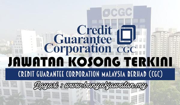 Jawatan Kosong 2017 di Credit Guarantee Corporation Malaysia Berhad (CGC) www.banyakjawatan.my