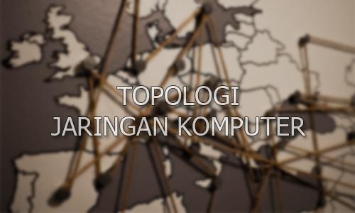 Pengertian dan Macam-Macam Topologi Pada Jaringan Komputer