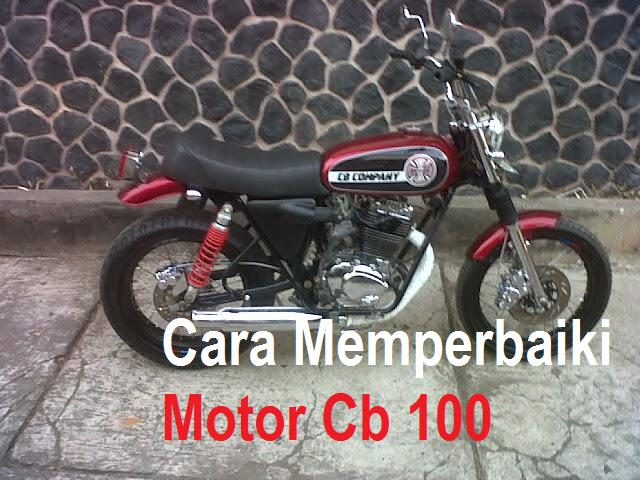 Cara Memperbaiki Motor Cb 100
