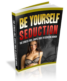 Be Yourself Seduction - How to Seduce Hot Wome!