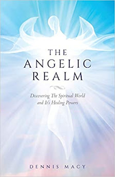 The Angelic Realm: Discovering The Spiritual World and It's Healing Powers