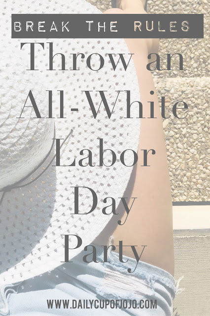 Throw an all white labor day party and break the 'can't wear white after Labor Day rule.'