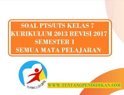 Soal PTS UTS Bahasa Indonesia Kelas 7 Semester 1 K13 Revisi 2017