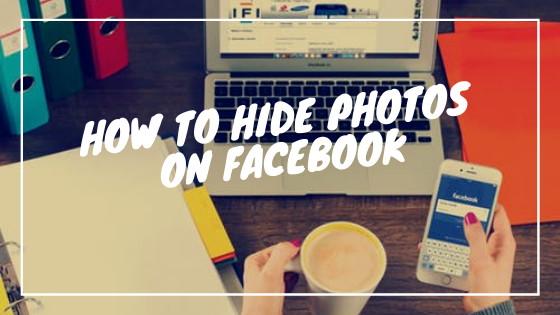 How To Hide Your Photos On Facebook<br/>