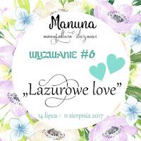 http://manunapl.blogspot.com/2017/07/wyzwanie-6-lazurowe-love.html