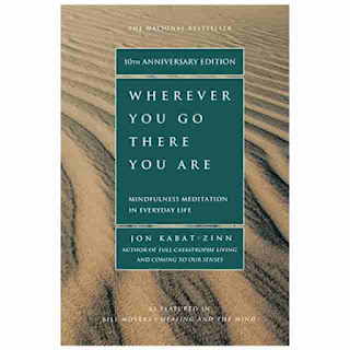 Wherever You Go, There You Are: Mindfulness Meditation in Everyday Life by Jon Kabat-Zinn
