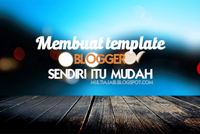 Cara membuat template blogger