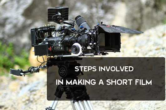 How To make a Short Film : All steps involved in making a quality short film