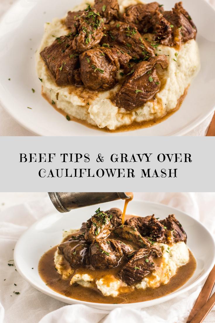 BEEF TIPS & GRAVY OVER CAULIFLOWER MASH RECIPE