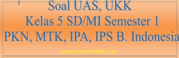 Soal UAS, UKK Semester Ganjil 1 Kelas 5 SD/MI Mapel PKN, IPA, IPS, MTK Dan Bahasa Indonesia