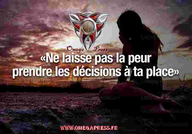 citation: ne laisse pas la peur prendre les decision a ta place