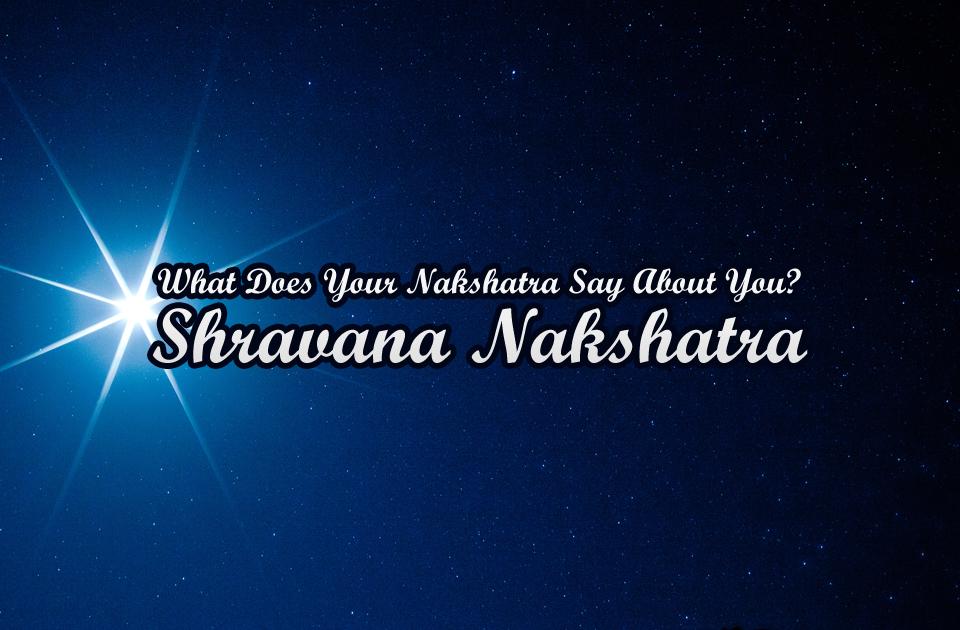 What Does Your Nakshatra Say About You? - Shravana Nakshatra