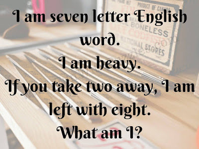 I am seven letter English word. I am heavy. If you take two away, I am left with eight. What am I?