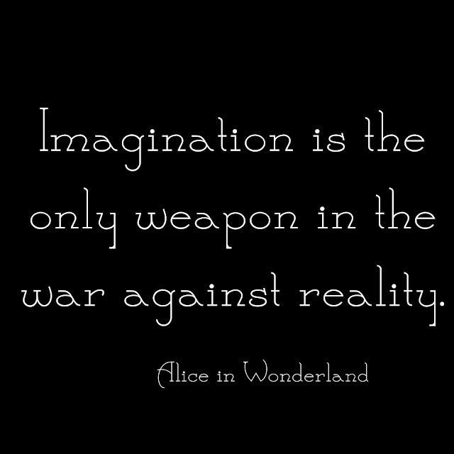 Imagination is the only weapon in the war against reality. - Alice in Wonderland