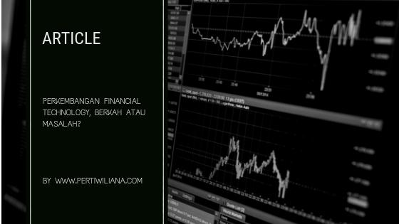 PERKEMBANGAN FINANCIAL TECHNOLOGY, BERKAH ATAU MASALAH?
