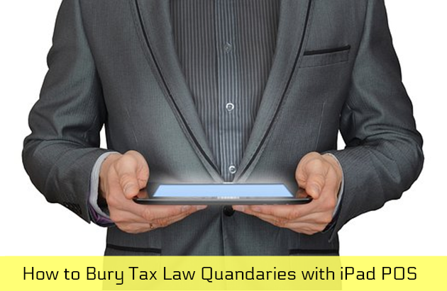 How to Bury Tax Law Quandaries with iPad POS