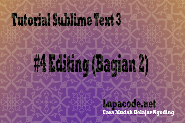Tutorial Sublime Text 3 – #5 Editing (Bagian 2)