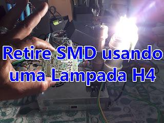 retire smd usando uma lampada h4