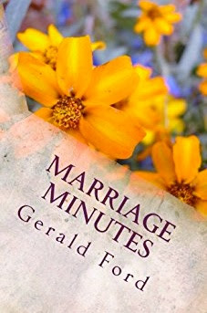 https://www.amazon.com/Marriage-Minutes-Gerald-Ford-ebook/dp/B00G2IWZN4/ref=sr_1_10?s=books&ie=UTF8&qid=1493341655&sr=1-10&keywords=Marriage+Minutes