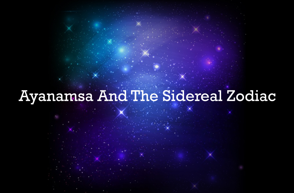 Ayanamsa And The Sidereal Zodiac