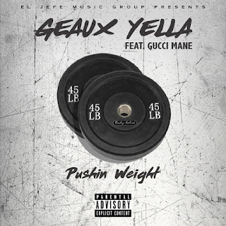 New Music Alert, Geaux Yella, Pushing Weight, Gucci Mane, New Hip Hop, Hip Hop Everything, Team Bigga Rankin, Promo Vatican, Hip Hop,
