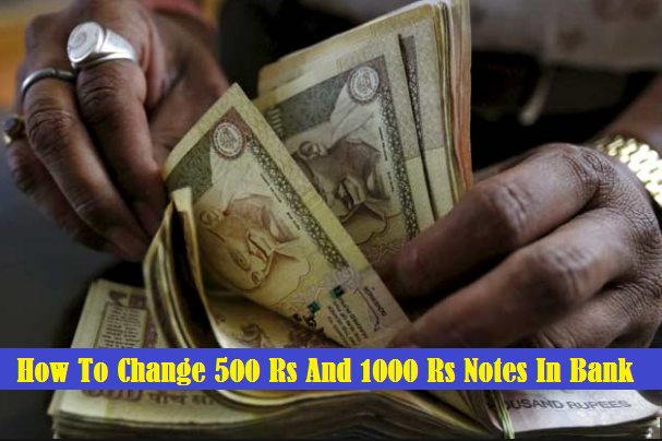 How To Change 500 Rs And 1000 Rs Notes In Bank