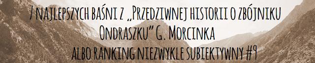 """7 najlepszych baśni z """"Przedziwnej historii o zbójniku Ondraszku"""" G. Morcinka albo ranking niezwykle subiektywny"""