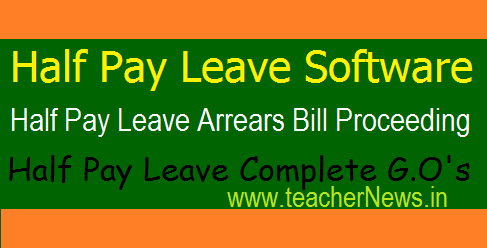Half Pay Leave Proceeding Software for AP /TS Teachers, HPL Bill Sanction G.O's, Commutation and without Commutation with Proceeding and Arrears bill Download