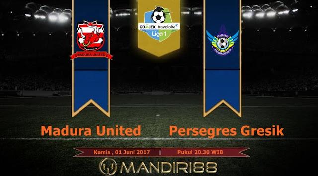 Prediksi Bola : Madura United Vs Persegres Gresik , Kamis 01 Juni 2017 Pukul 20.30 WIB