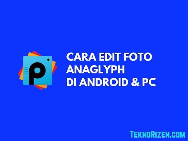 Cara Edit Foto Anaglyph di Android & PC / Laptop Mudah