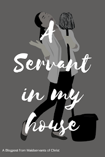 A Servant in My House: A blogpost from Maidservants of Christ
