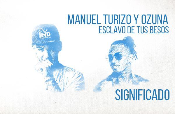 Esclavo De tus Besos significado de la canción Manuel Turizo Ozuna.