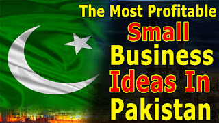 The Most Profitable Small Business Ideas In Pakistan