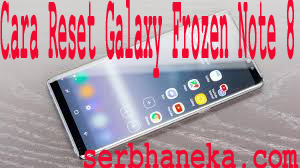 Cara Reset Galaxy  Note 8 yang Frozen 1