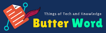 Butter Word - Things of Tech and Knowledge