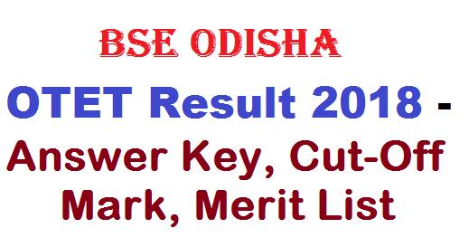 BSE Odisha OTET Result 2018 - Answer Key, Cut-Off Mark, Merit List 2018