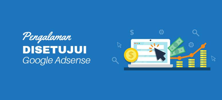 Pengalaman Disetujui AdSense (+ Cara Agar Mudah Diterima AdSense)