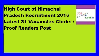 High Court of Himachal Pradesh Recruitment 2016 Latest 31 Vacancies Clerks / Proof Readers Post