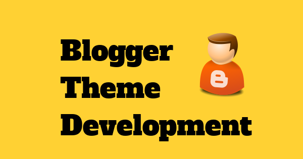 how to create blogger template tutorial
