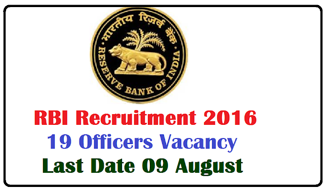 Reserve Bank of India RBI Recruitment 2016 for 19 Officers Vacancy – Last Date 09 August/2016/07/reserve-bank-of-india-rbi-recruitment-2016-19-officers-vacancy.html
