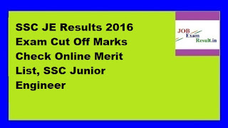 SSC JE Results 2016 Exam Cut Off Marks Check Online Merit List, SSC Junior Engineer