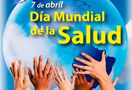 7 de abril Día Mundial de la Salud...FELICIDADES Salud