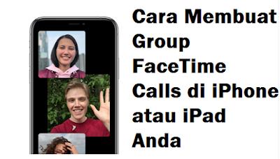Cara Membuat Group FaceTime Calls di iPhone atau iPad Anda