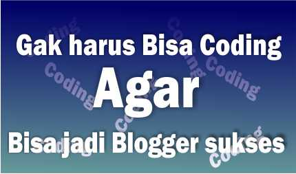 Gak harus pintar coding untuk bisa jadi Blogger sukses