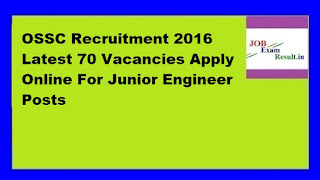 OSSC Recruitment 2016 Latest 70 Vacancies Apply Online For Junior Engineer Posts