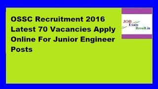 OSSC Recruitment 2016 Latest 70 Vacancies Apply Online For Junior Engineer Posts