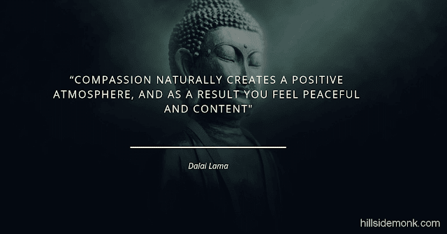 Dalai Lama Compassion Quotes-8 Compassion naturally creates a positive atmosphere, and as a result, you feel peaceful and content.